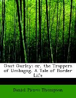 Gaut Gurley, or, the Trappers of Umbagog. A Tale of Border Life