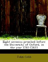 Eight sermons preached before the University of Oxford, in the year 1783 C2623