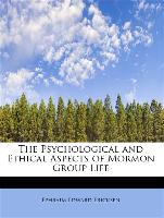 The Psychological and Ethical Aspects of Mormon Group Life