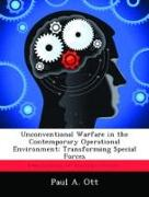 Unconventional Warfare in the Contemporary Operational Environment: Transforming Special Forces