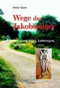 Wege der Jakobspilger / Rheinland, Eifel, Lothringen, Burgund