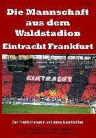 Die Mannschaft aus dem Waldstadion - Eintracht Frankfurt