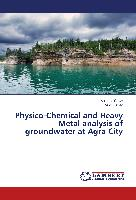 Physico-Chemical and Heavy Metal analysis of groundwater at Agra City