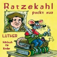 """""""Ratzekahl packt aus"""" Luther für Kinder/CD"""