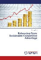 Enhancing Firms Sustainable Competitive Advantage