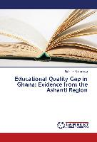 Educational Quality Gap in Ghana: Evidence from the Ashanti Region