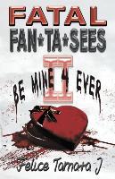 Fatal Fan*ta*sees II Be Mine 4 Ever