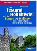 Die Festung Hohentwiel und die Burgen und Schlösser in und um Singen (Hohentwiel) im Hegau