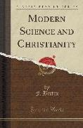 Modern Science and Christianity (Classic Reprint)