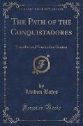 The Path of the Conquistadores: Trinidad and Venezuelan Guiana (Classic Reprint)