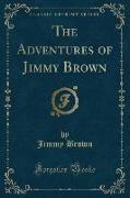 The Adventures of Jimmy Brown (Classic Reprint)