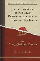 Jubilee Souvenir of the First Presbyterian Church of Rahway, New Jersey (Classic Reprint)