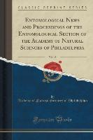 Entomological News and Proceedings of the Entomological Section of the Academy of Natural Sciences of Philadelphia, Vol. 15 (Classic Reprint)