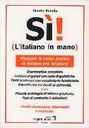 Sì! L'italiano in mano. Manuale e corso pratico di italiano per stranieri. Livello elementare, intermedio e superiore