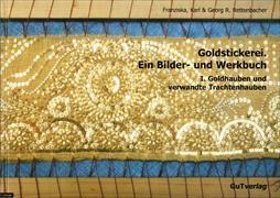 Goldstickerei. Ein Bilder- und Werkbuch Bd. 1