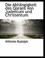 Die Abhangigkeit Des Qorans Von Judentum Und Christentum