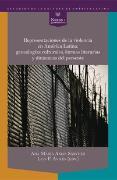 Representaciones de la violencia en América Latina: genealogías culturales, formas literarias y dinámicas del presente