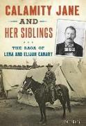 Calamity Jane and Her Siblings: The Saga of Lena and Elijah Canary