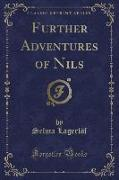 Further Adventures of Nils (Classic Reprint)