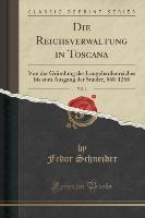 Die Reichsverwaltung in Toscana, Vol. 1