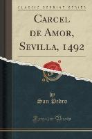 Carcel de Amor, Sevilla, 1492 (Classic Reprint)