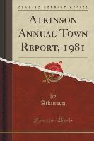 Atkinson Annual Town Report, 1981 (Classic Reprint)