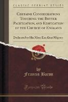 Certaine Considerations Touching the Better Pacification, and Edification of the Church of England