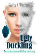UGLY DUCKLING - Overcoming Shame and Finding True Beauty
