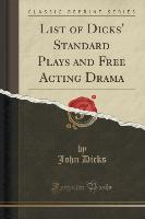 List of Dicks' Standard Plays and Free Acting Drama (Classic Reprint)