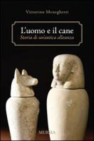 L'uomo e il cane: storia di un'antica alleanza