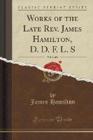 Works of the Late REV. James Hamilton, D. D. F. L. S, Vol. 1 of 6 (Classic Reprint)