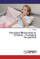 Persistent Rhinorrhea In Children - Emerging Perspective