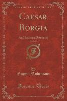 Caesar Borgia, Vol. 2 of 3