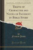 Traits of Character and Notes of Incident in Bible Story (Classic Reprint)