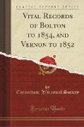 Vital Records of Bolton to 1854, and Vernon to 1852 (Classic Reprint)
