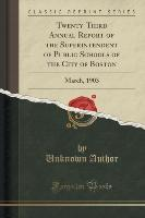 Twenty-Third Annual Report of the Superintendent of Public Schools of the City of Boston
