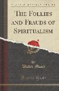 The Follies and Frauds of Spiritualism (Classic Reprint)