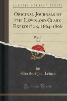 Original Journals of the Lewis and Clark Expedition, 1804-1806, Vol. 1