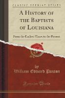 A History of the Baptists of Louisiana