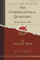 The Congregational Quarterly, Vol. 10