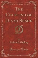 The Courting of Dinah Shadd (Classic Reprint)