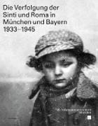 Die Verfolgung der Sinti und Roma in München und Bayern 1933-1945