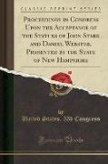 Proceedings in Congress Upon the Acceptance of the Statues of John Stark and Daniel Webster, Presented by the State of New Hampshire (Classic Reprint)