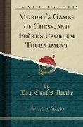 Morphy's Games of Chess, and Frère's Problem Tournament (Classic Reprint)