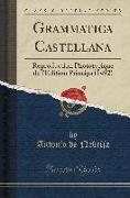 Grammatica Castellana: Reproduction Phototypique de l'Edition Princips (1492) (Classic Reprint)