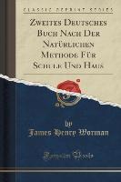 Zweites Deutsches Buch Nach Der Natürlichen Methode Für Schule Und Haus (Classic Reprint)