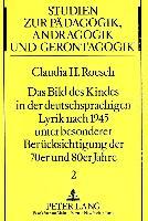 Das Bild des Kindes in der deutschsprachigen Lyrik nach 1945 unter besonderer Berücksichtigung der 70er und 80er Jahre