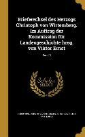 Briefwechsel Des Herzogs Christoph Von Wirtemberg. Im Auftrag Der Kommission Für Landesgeschichte Hrsg. Von Viktor Ernst, Band 3
