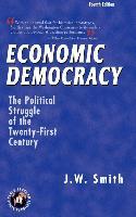 Economic Democracy: The Political Struggle of the Twenty-First Century -- 4th Edition Hbk