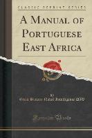 A Manual of Portuguese East Africa (Classic Reprint)